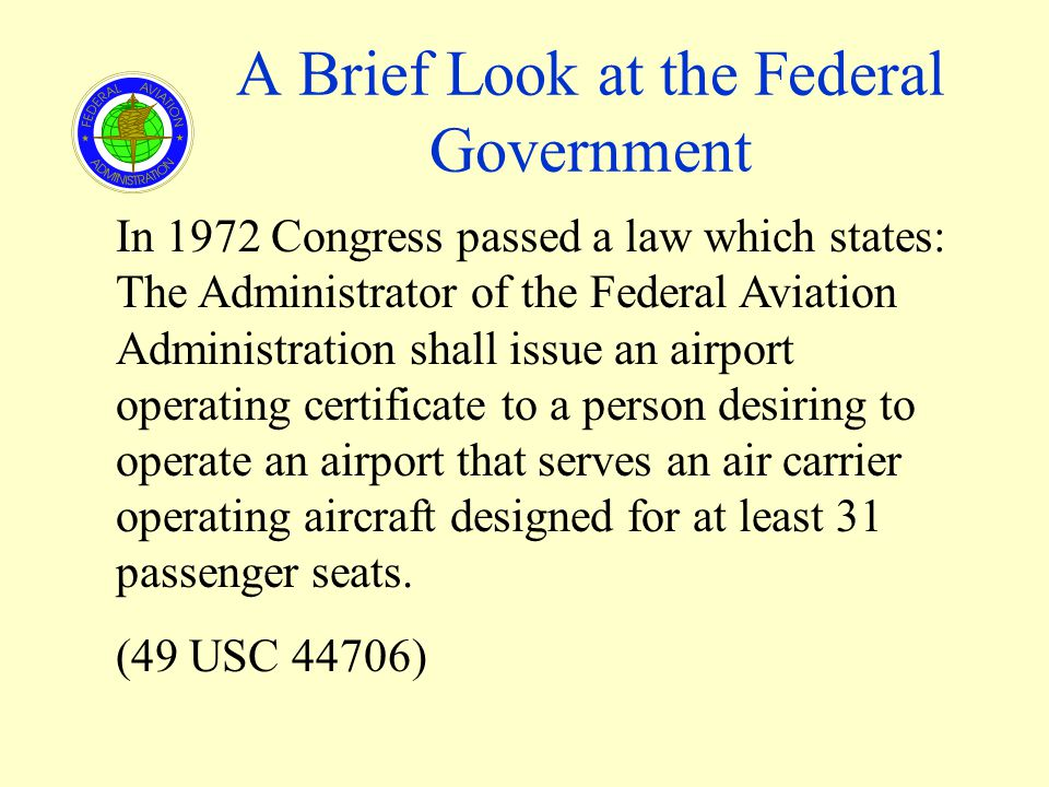 A Brief Look at the Federal Government In 1972 Congress passed a law which states: The Administrator of the Federal Aviation Administration shall issu