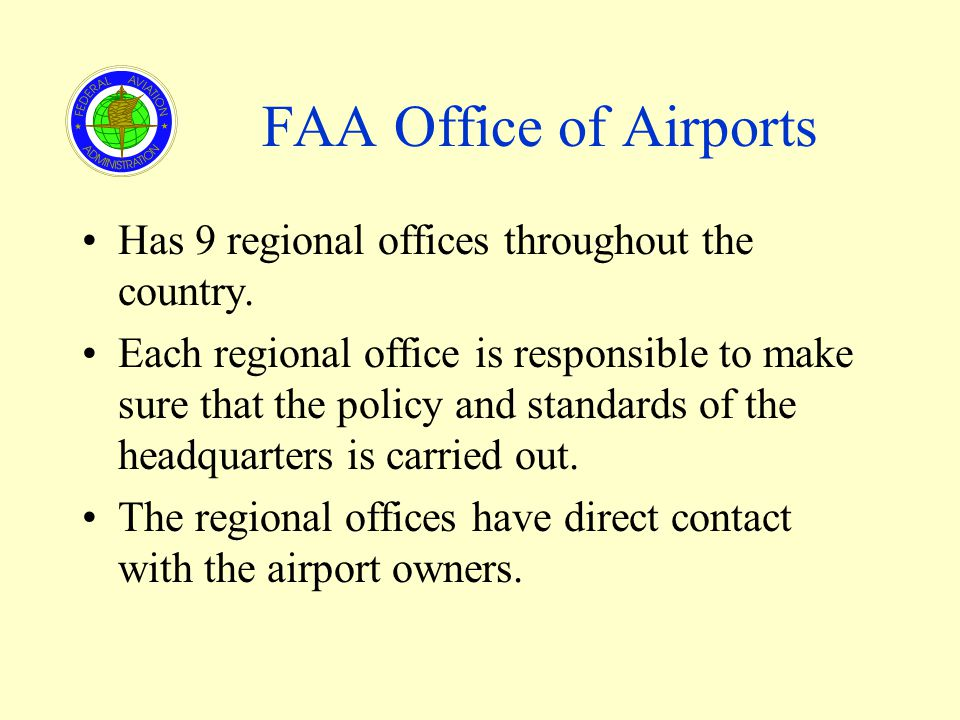 FAA Office of Airports Has 9 regional offices throughout the country.