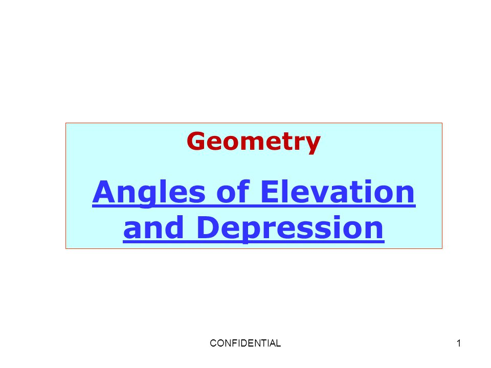 CONFIDENTIAL1 Geometry Angles of Elevation and Depression