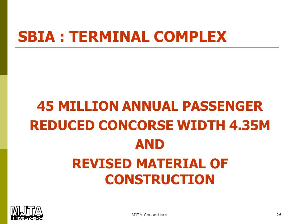 MJTA Consortium26 SBIA : TERMINAL COMPLEX 45 MILLION ANNUAL PASSENGER REDUCED CONCORSE WIDTH 4.35M AND REVISED MATERIAL OF CONSTRUCTION