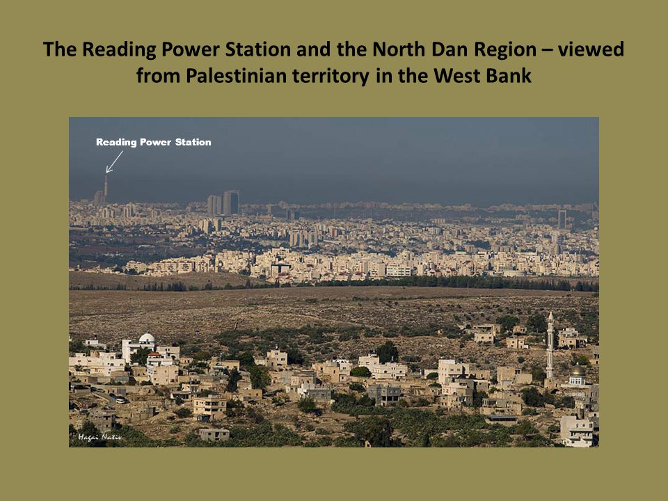 The Reading Power Station and the North Dan Region – viewed from Palestinian territory in the West Bank Reading Power Station