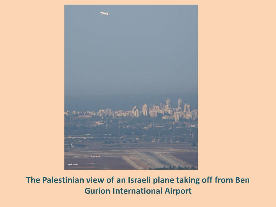 The Palestinian view of an Israeli plane taking off from Ben Gurion International Airport