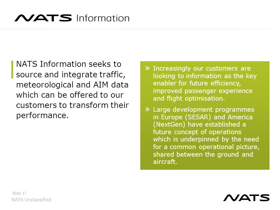 NATS Unclassified Slide 17 NATS Information seeks to source and integrate traffic, meteorological and AIM data which can be offered to our customers t