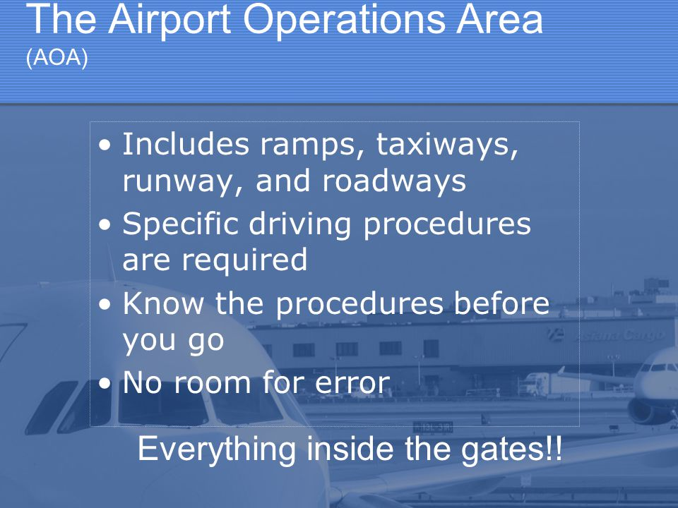 The Airport Operations Area (AOA) Everything inside the gates!.