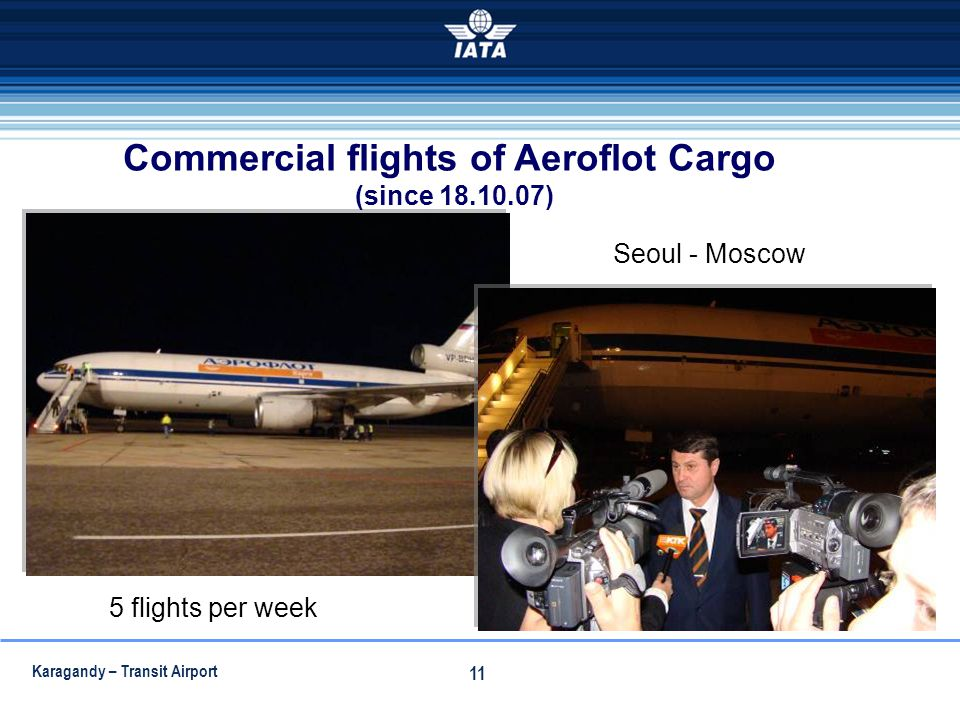 Karagandy – Transit Airport 11 Seoul - Moscow 5 flights per week Commercial flights of Aeroflot Cargo (since 18.10.07)