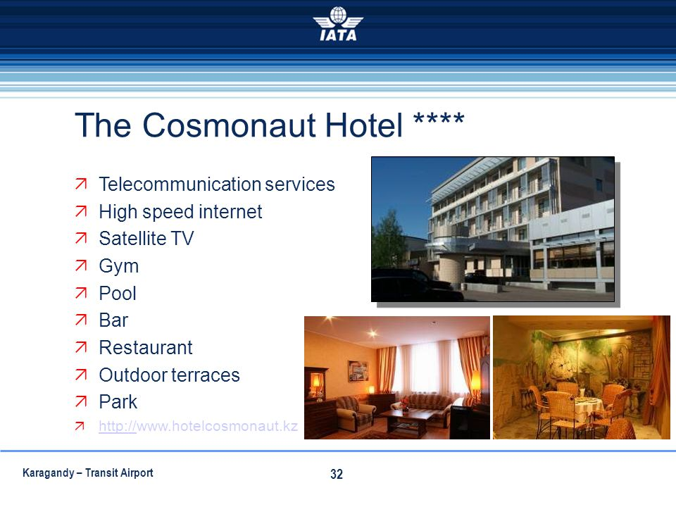 Karagandy – Transit Airport 32 The Cosmonaut Hotel **** Telecommunication services High speed internet Satellite TV Gym Pool Bar Restaurant Outdoor te