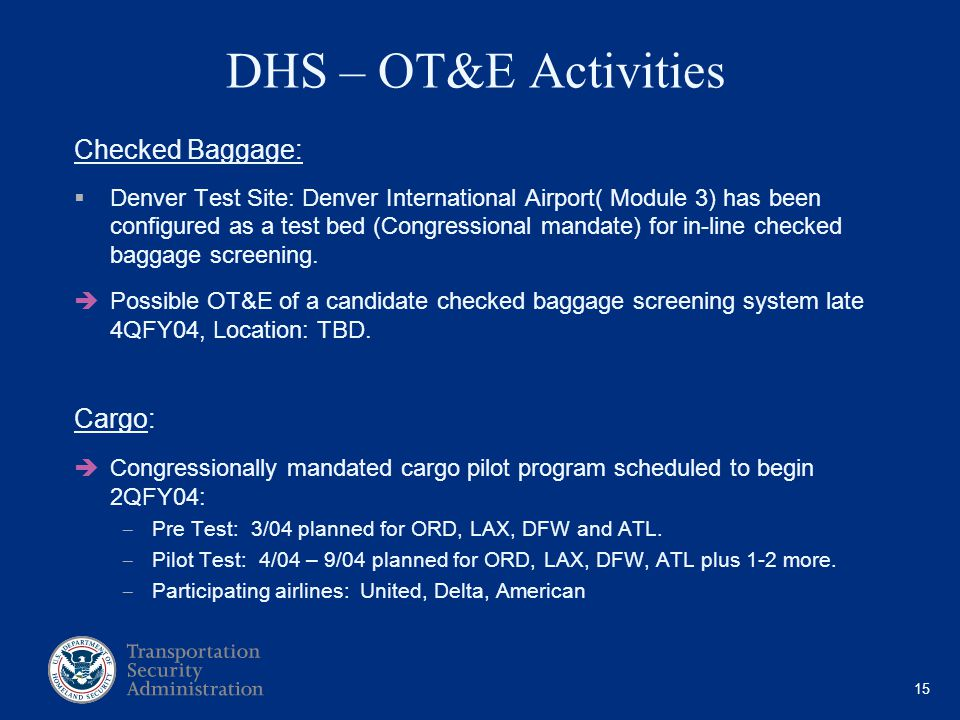 15 DHS – OT&E Activities Checked Baggage: Denver Test Site: Denver International Airport( Module 3) has been configured as a test bed (Congressional m