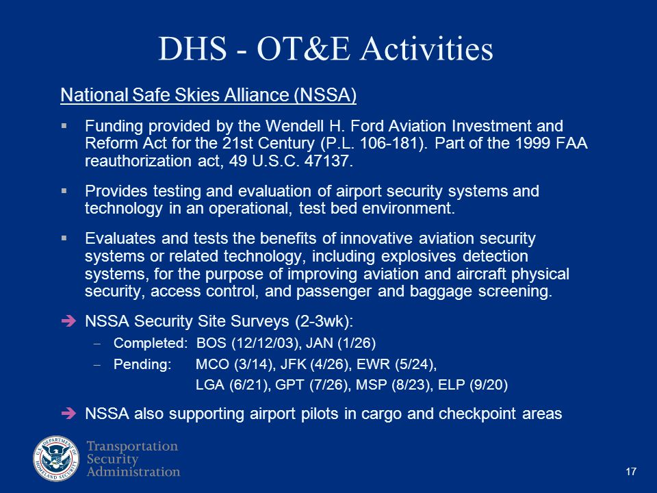 17 DHS - OT&E Activities National Safe Skies Alliance (NSSA) Funding provided by the Wendell H. Ford Aviation Investment and Reform Act for the 21st C