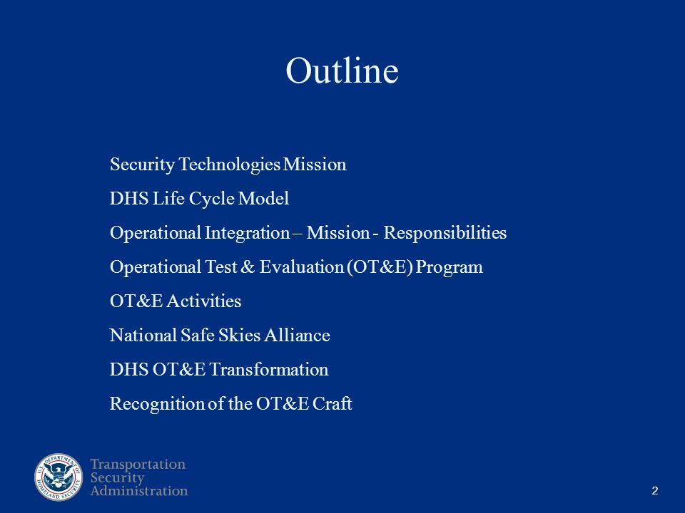 2 Security Technologies Mission DHS Life Cycle Model Operational Integration – Mission - Responsibilities Operational Test & Evaluation (OT&E) Program