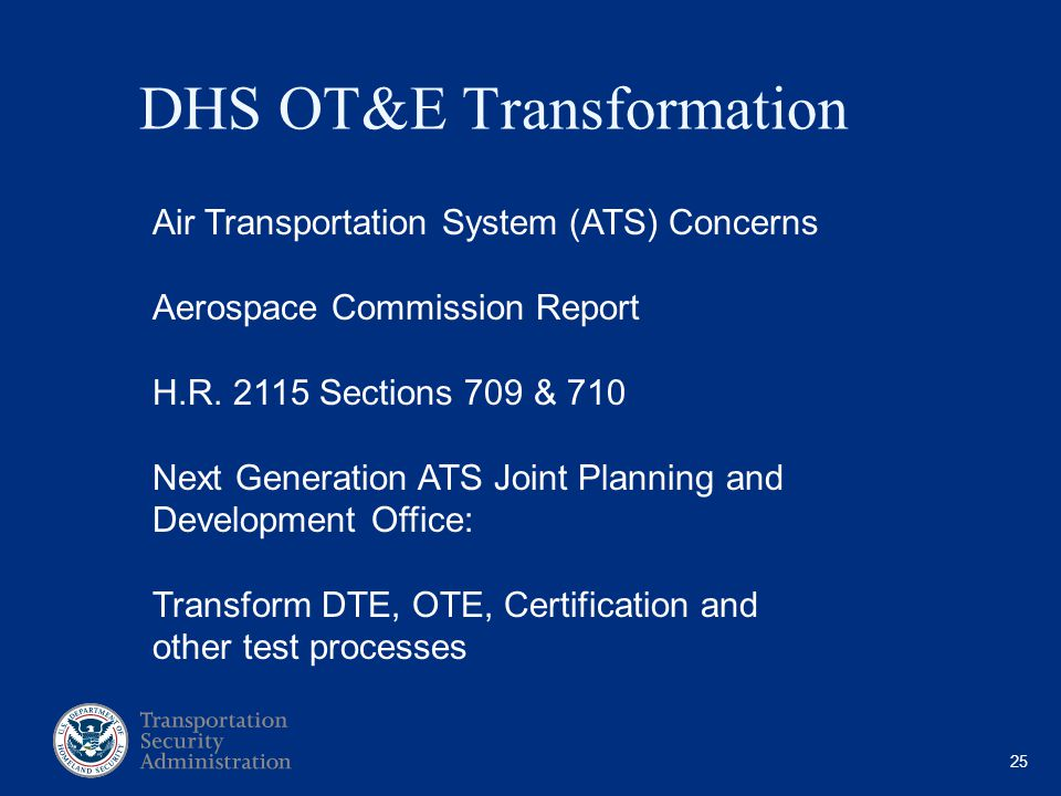 25 DHS OT&E Transformation Air Transportation System (ATS) Concerns Aerospace Commission Report H.R. 2115 Sections 709 & 710 Next Generation ATS Joint