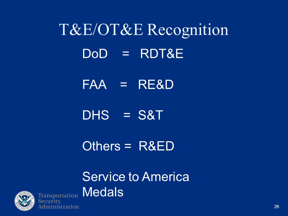 28 T&E/OT&E Recognition DoD = RDT&E FAA = RE&D DHS = S&T Others = R&ED Service to America Medals