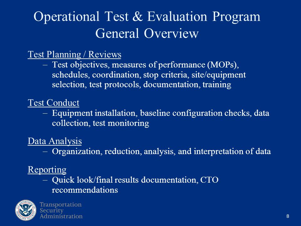 8 Operational Test & Evaluation Program General Overview Test Planning / Reviews Test objectives, measures of performance (MOPs), schedules, coordinat