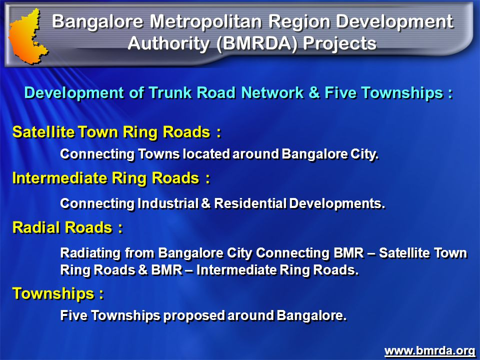 Bangalore Metropolitan Region Development Authority (BMRDA) Projects Development of Trunk Road Network & Five Townships : Satellite Town Ring Roads :