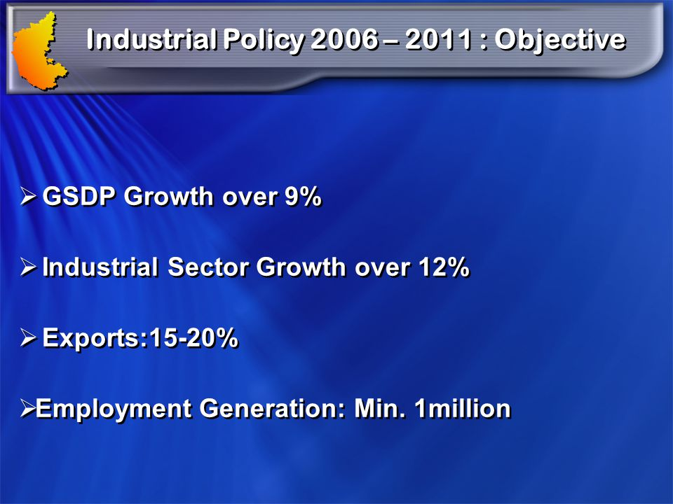 Industrial Policy 2006 – 2011 : Strategy Infrastructure Dispersal of industries – special incentives Skill Development Infrastructure Dispersal of industries – special incentives Skill Development