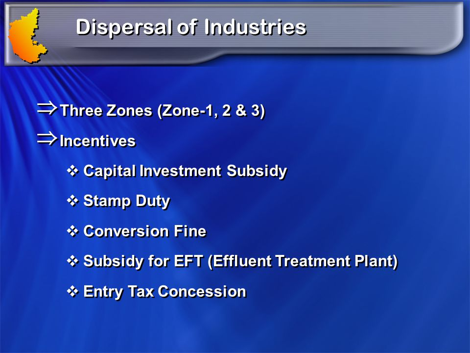 Three Zones (Zone-1, 2 & 3) Incentives Capital Investment Subsidy Stamp Duty Conversion Fine Subsidy for EFT (Effluent Treatment Plant) Entry Tax Conc