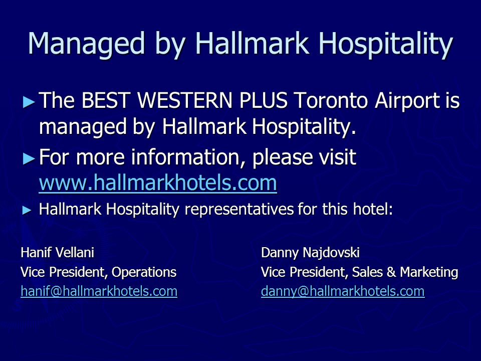 Managed by Hallmark Hospitality The BEST WESTERN PLUS Toronto Airport is managed by Hallmark Hospitality. The BEST WESTERN PLUS Toronto Airport is man