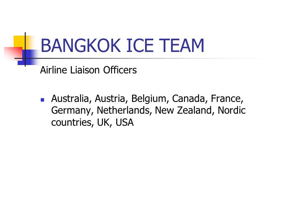 BANGKOK ICETEAM Airline Liaison Officers Australia, Austria, Belgium, Canada, France, Germany, Netherlands, New Zealand, Nordic countries, UK, USA