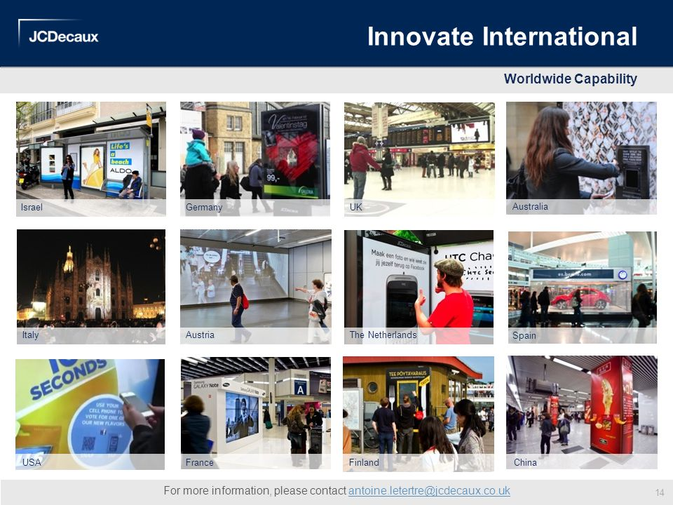 Innovate International Worldwide Capability For more information, please contact antoine.letertre@jcdecaux.co.ukantoine.letertre@jcdecaux.co.uk German