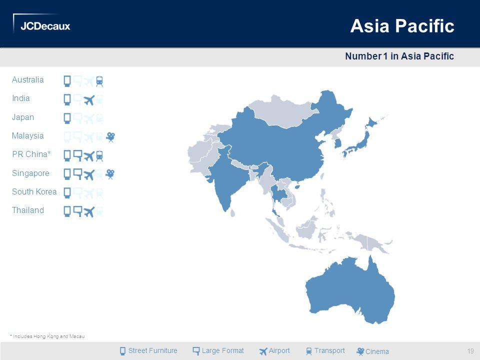 Asia Pacific Number 1 in Asia Pacific l l l il l i l ll l l ll lli i l l l l Australia India Japan Malaysia PR China* Singapore South Korea Thailand *