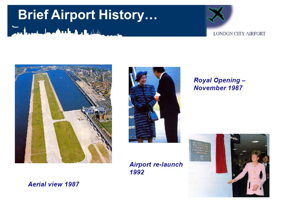 Aerial view 1987 Royal Opening – November 1987 Airport re-launch 1992 Brief Airport History…
