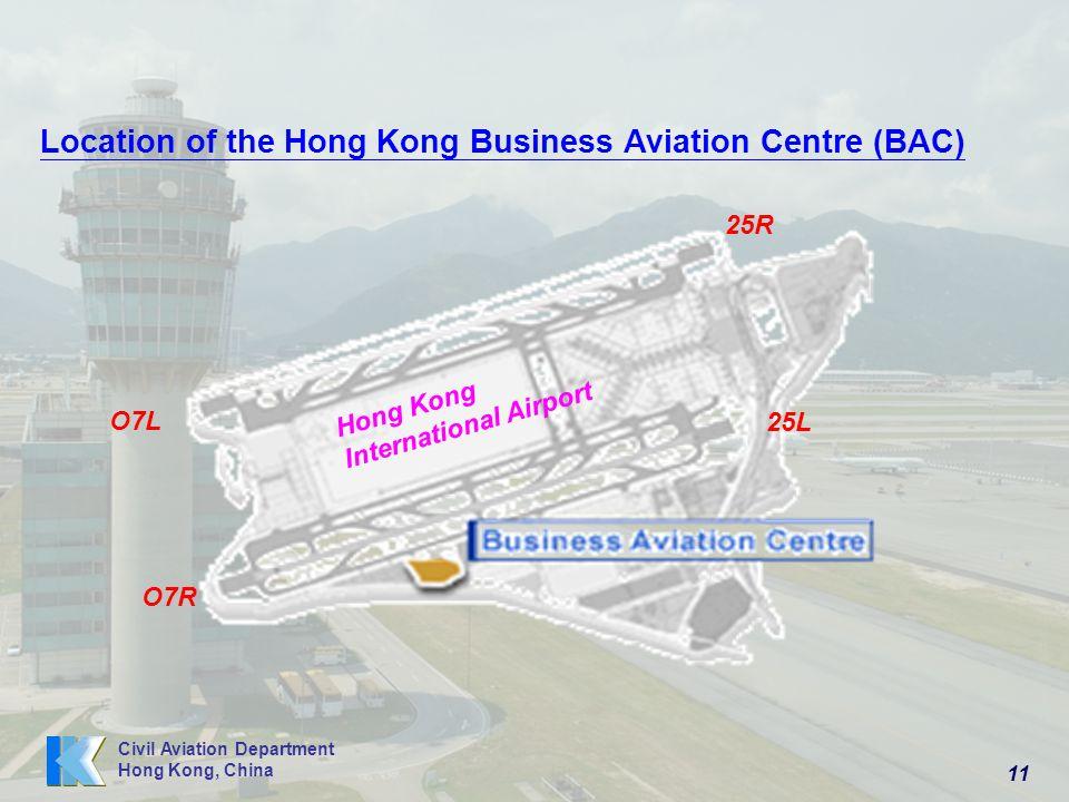11 Civil Aviation Department Hong Kong, China Location of the Hong Kong Business Aviation Centre (BAC) O7L O7R 25R 25L Hong Kong International Airport