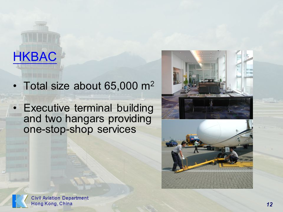 12 Civil Aviation Department Hong Kong, China HKBAC Total size about 65,000 m 2 Executive terminal building and two hangars providing one-stop-shop services