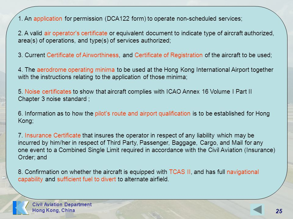 25 Civil Aviation Department Hong Kong, China 1. An application for permission (DCA122 form) to operate non-scheduled services; 2. A valid air operato
