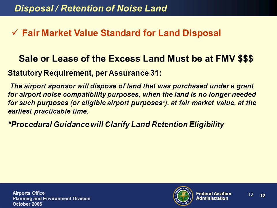 13 Federal Aviation Administration Airports Office Planning and Environment Division October 2006 13 Fair Market Value Standard for Land Disposal What is the FMV for Redevelopment.