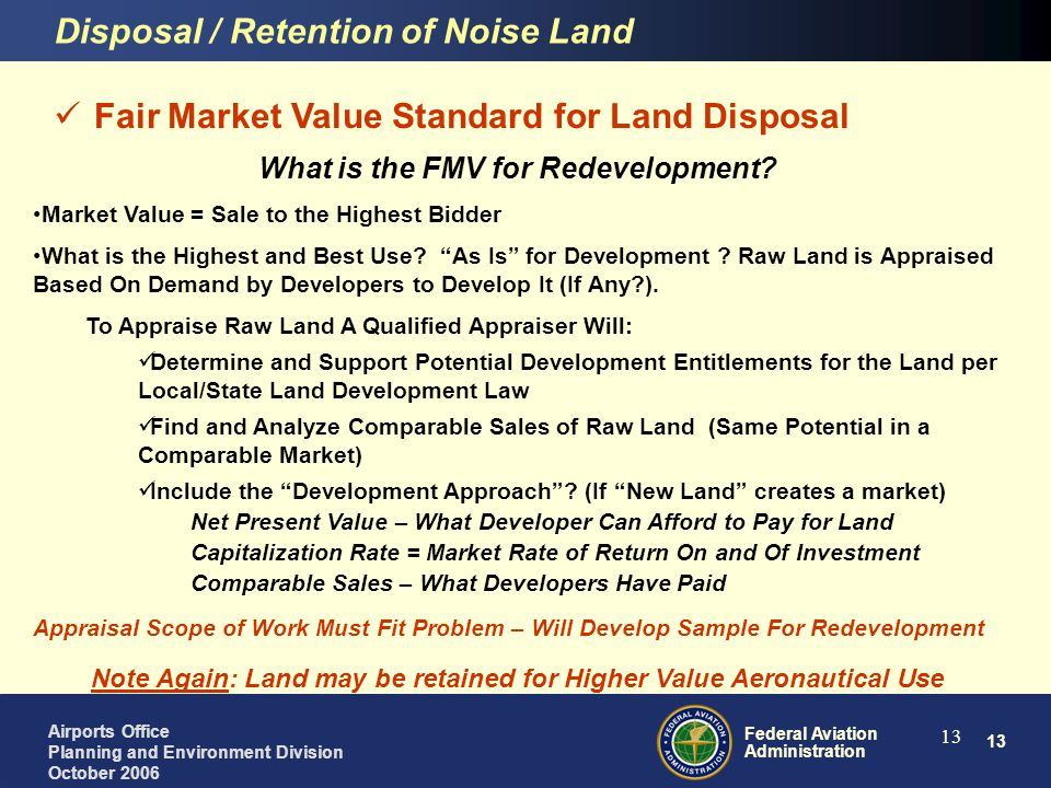 13 Federal Aviation Administration Airports Office Planning and Environment Division October 2006 13 Fair Market Value Standard for Land Disposal What