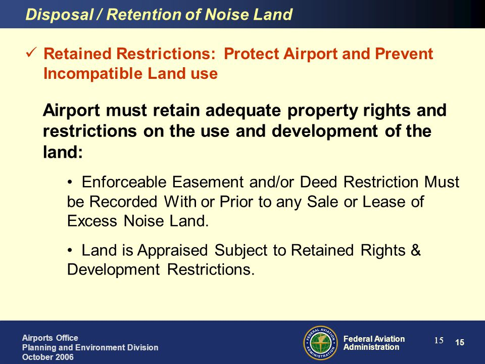 15 Federal Aviation Administration Airports Office Planning and Environment Division October 2006 15 Retained Restrictions: Protect Airport and Preven