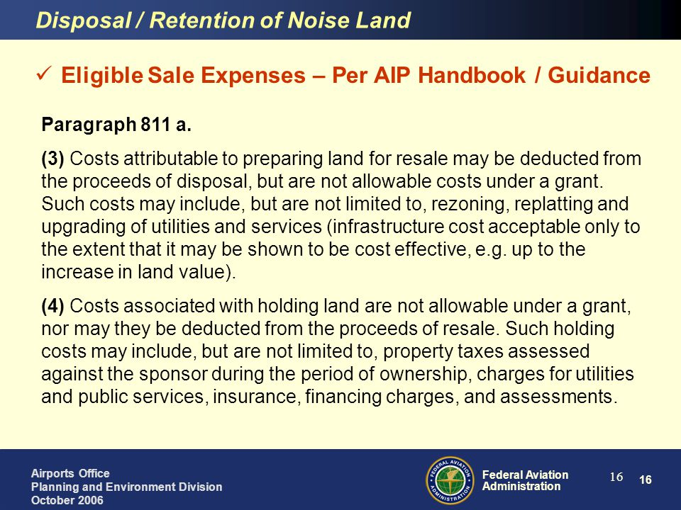 17 Federal Aviation Administration Airports Office Planning and Environment Division October 2006 17 Use of Sale Proceeds – Per AIP Handbook / Guidance Section 2.