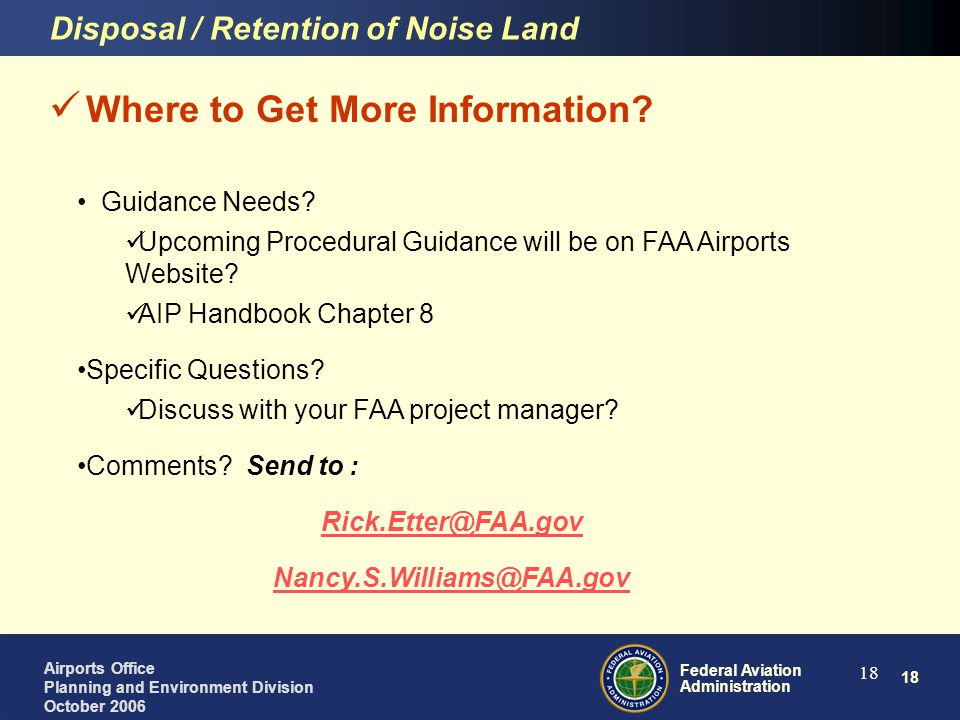 18 Federal Aviation Administration Airports Office Planning and Environment Division October 2006 18 Where to Get More Information? Guidance Needs? Up