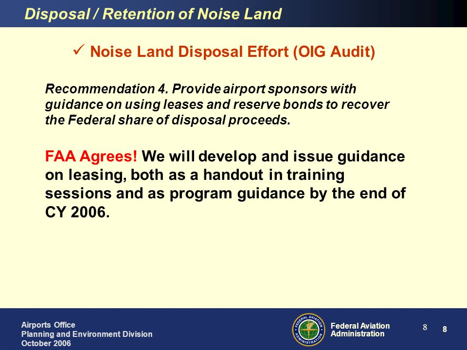 8 Federal Aviation Administration Airports Office Planning and Environment Division October 2006 8 Noise Land Disposal Effort (OIG Audit) Recommendati
