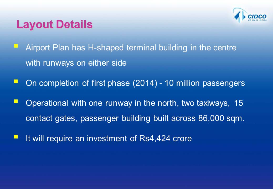 Airport Plan has H-shaped terminal building in the centre with runways on either side On completion of first phase (2014) - 10 million passengers Oper