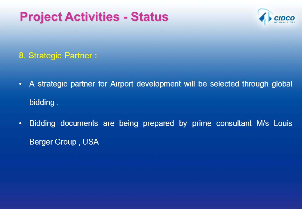8. Strategic Partner : A strategic partner for Airport development will be selected through global bidding. Bidding documents are being prepared by pr
