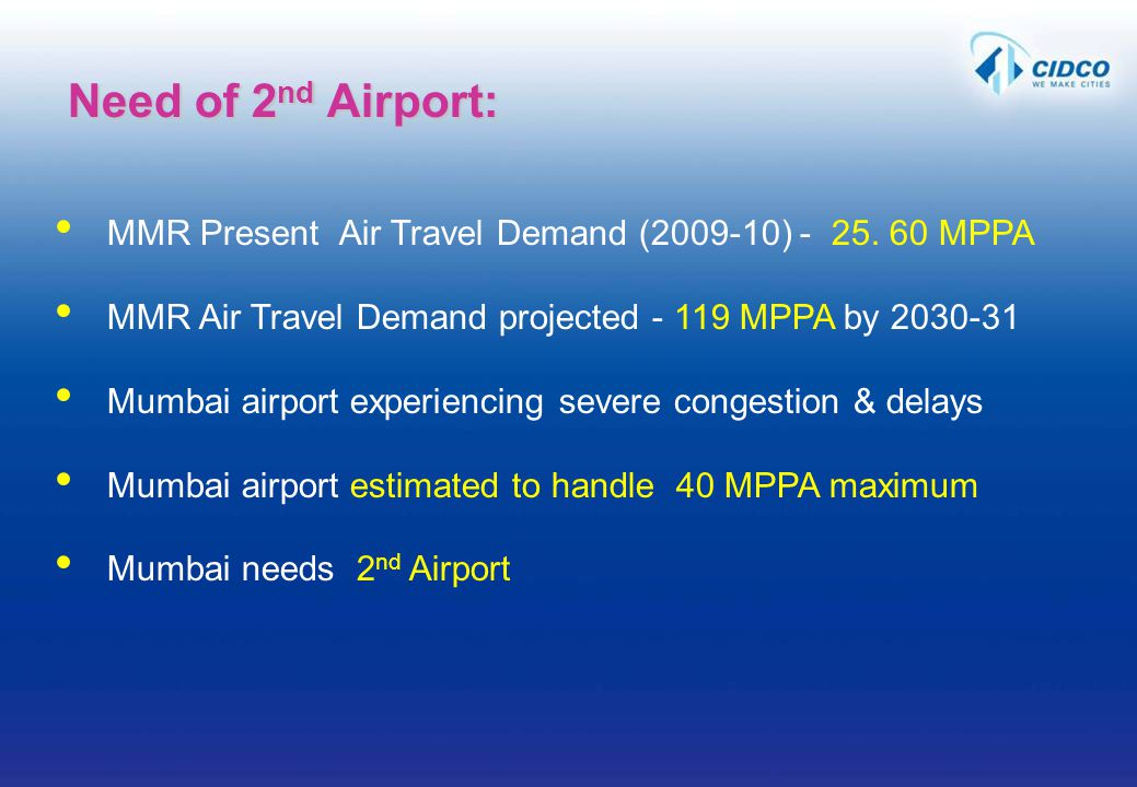 MMR Present Air Travel Demand (2009-10) - 25. 60 MPPA MMR Air Travel Demand projected - 119 MPPA by 2030-31 Mumbai airport experiencing severe congest