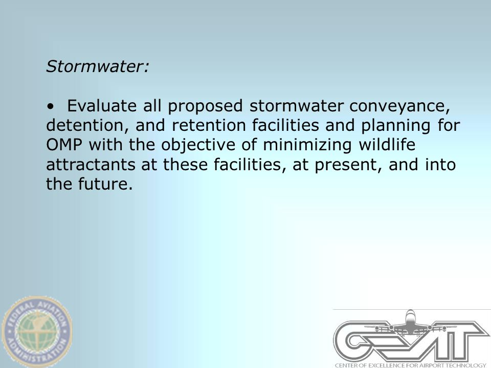 Stormwater: Evaluate all proposed stormwater conveyance, detention, and retention facilities and planning for OMP with the objective of minimizing wildlife attractants at these facilities, at present, and into the future.