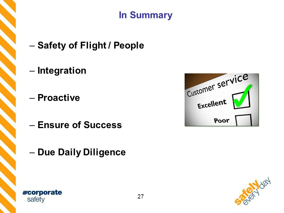 27 In Summary – Safety of Flight / People – Integration – Proactive – Ensure of Success – Due Daily Diligence