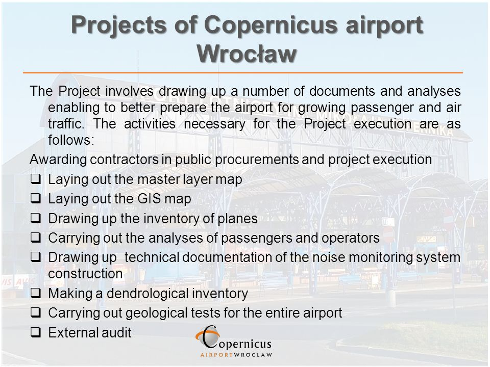 Projects of Copernicus airport Wrocław The Project involves drawing up a number of documents and analyses enabling to better prepare the airport for growing passenger and air traffic.