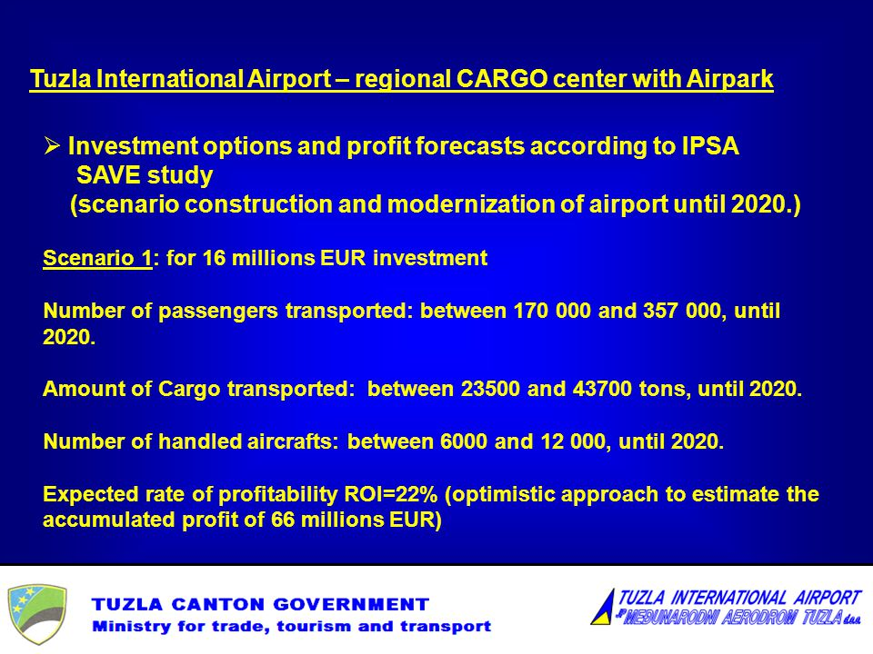 Investment options and profit forecasts according to IPSA SAVE study (scenario construction and modernization of airport until 2020.) Scenario 1: for 16 millions EUR investment Number of passengers transported: between 170 000 and 357 000, until 2020.