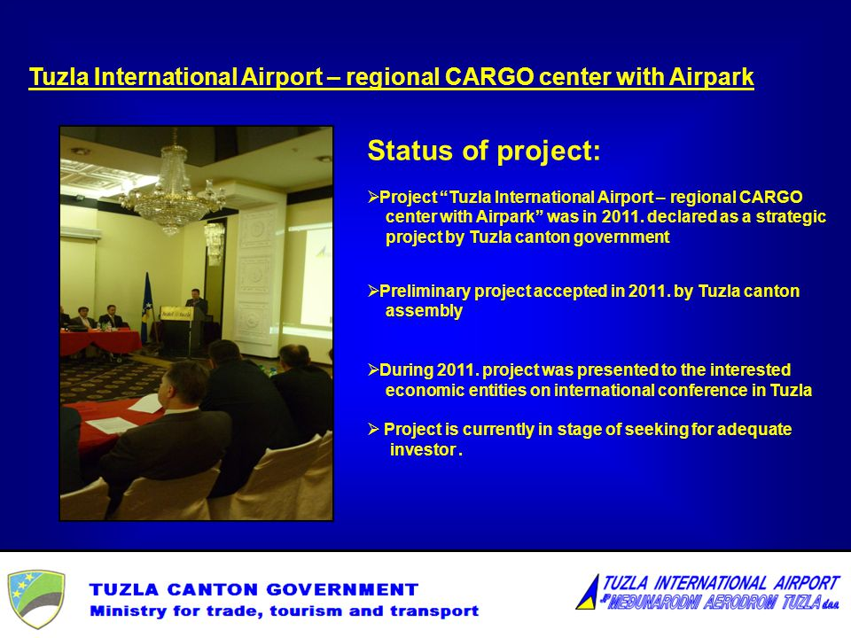 Status of project: Project Tuzla International Airport – regional CARGO center with Airpark was in 2011.