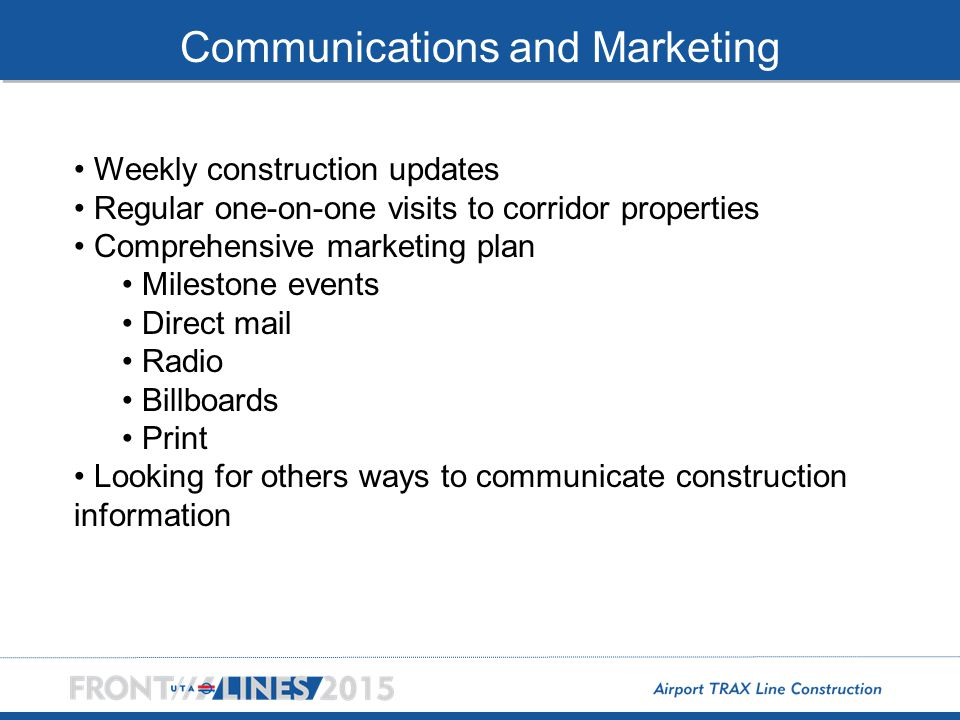 Communications and Marketing Weekly construction updates Regular one-on-one visits to corridor properties Comprehensive marketing plan Milestone event
