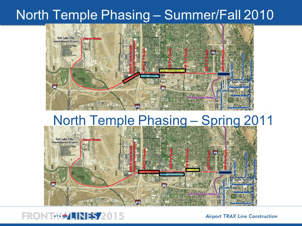 Spring 2011 Summer/Fall 2010 North Temple Phasing – Summer/Fall 2010 North Temple Phasing – Spring 2011