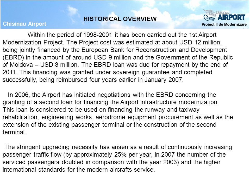 HISTORICAL OVERVIEW Within the period of 1998-2001 it has been carried out the 1st Airport Modernization Project.