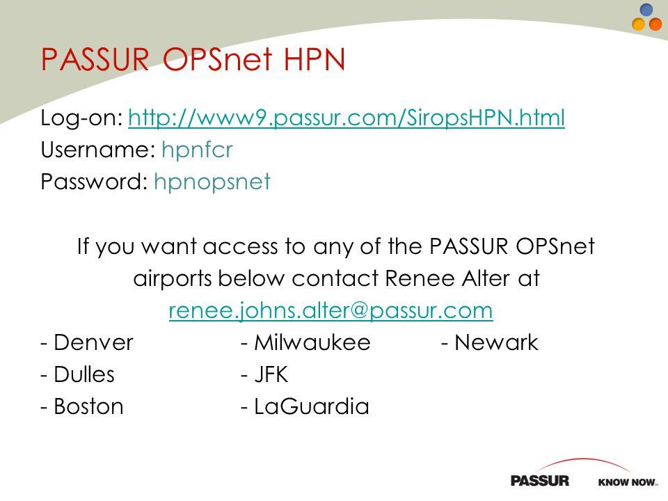 PASSUR OPSnet HPN Log-on: http://www9.passur.com/SiropsHPN.htmlhttp://www9.passur.com/SiropsHPN.html Username: hpnfcr Password: hpnopsnet If you want