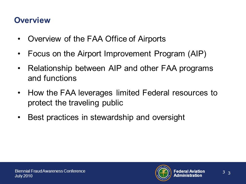 Federal Aviation Administration 4 Biennial Fraud Awareness Conference July 2010 4 FAA Office of Airportskey program areas Planning support Environmental review Financial assistance programs Planning, engineering and construction standards Airport certification program (CFR Part 139) Compliance with grant assurances