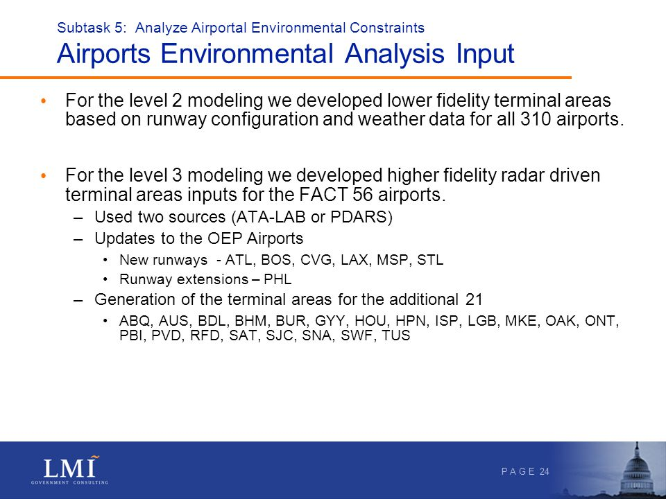 P A G E 24 Subtask 5: Analyze Airportal Environmental Constraints Airports Environmental Analysis Input For the level 2 modeling we developed lower fidelity terminal areas based on runway configuration and weather data for all 310 airports.