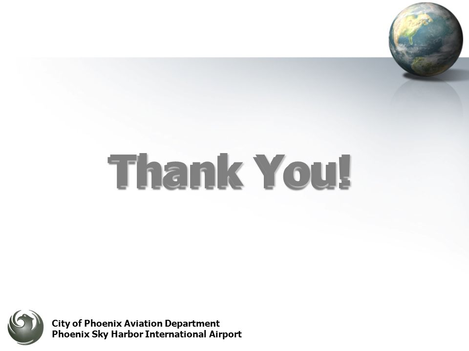 City of Phoenix Aviation Department Phoenix Sky Harbor International Airport Thank You!