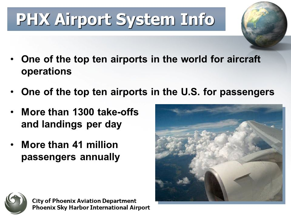 City of Phoenix Aviation Department Phoenix Sky Harbor International Airport One of the top ten airports in the world for aircraft operations One of the top ten airports in the U.S.