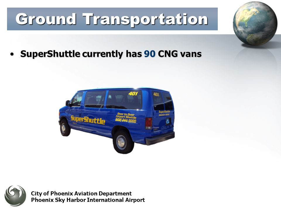 City of Phoenix Aviation Department Phoenix Sky Harbor International Airport SuperShuttle currently has 90 CNG vansSuperShuttle currently has 90 CNG vans Ground Transportation Ground Transportation